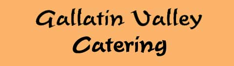 Gallatin Valley Catering, Bozeman, Montana
